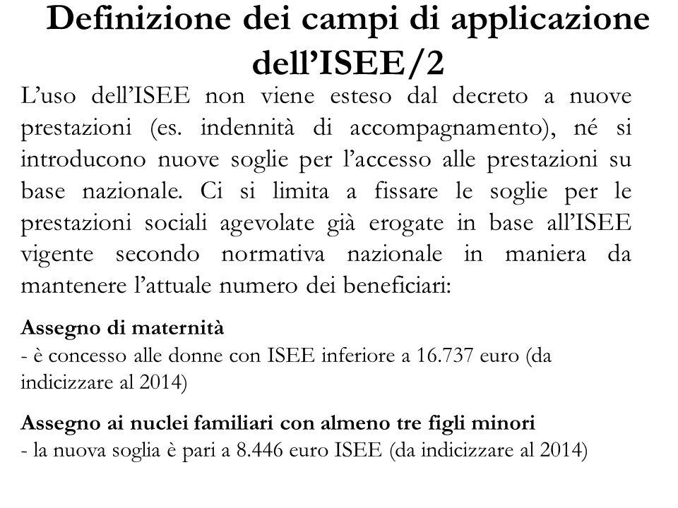 Definizione dei campi di applicazione dell'ISEE/2 L'uso dell'ISEE non viene esteso dal decreto a nuove prestazioni (es. indennità di accompagnamento),