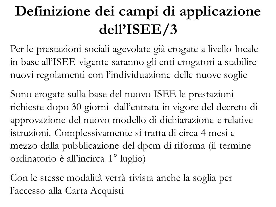 Definizione dei campi di applicazione dell'ISEE/3 Per le prestazioni sociali agevolate già erogate a livello locale in base all'ISEE vigente saranno g