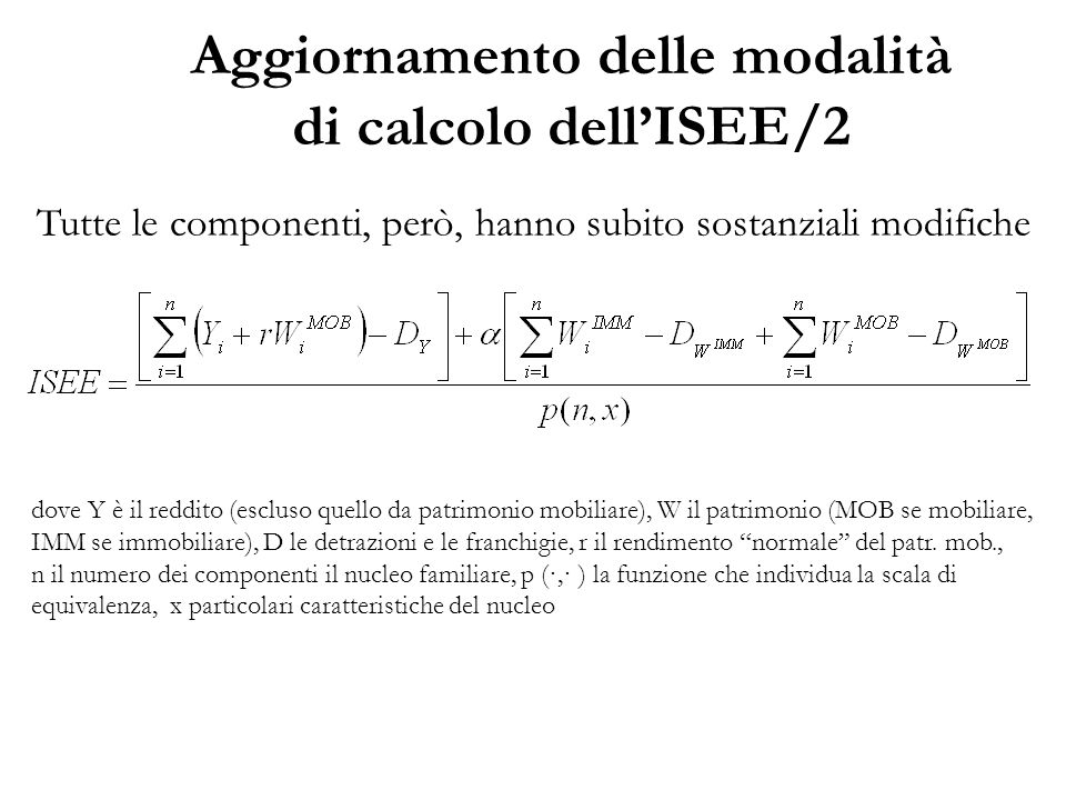 Aggiornamento delle modalità di calcolo dell'ISEE/2 Tutte le componenti, però, hanno subito sostanziali modifiche dove Y è il reddito (escluso quello