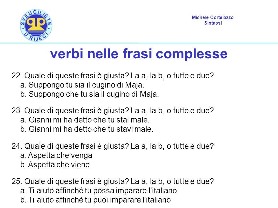 Michele Cortelazzo Sintassi verbi nelle frasi complesse 22. Quale di queste frasi è giusta? La a, la b, o tutte e due? a. Suppongo tu sia il cugino di