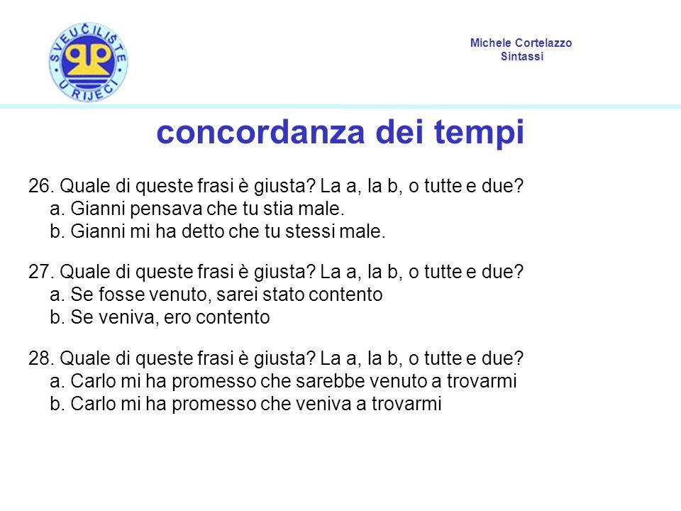 Michele Cortelazzo Sintassi concordanza dei tempi 26. Quale di queste frasi è giusta? La a, la b, o tutte e due? a. Gianni pensava che tu stia male. b