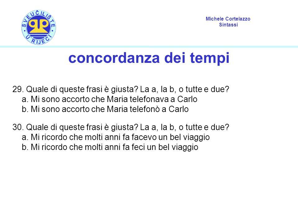 Michele Cortelazzo Sintassi concordanza dei tempi 29. Quale di queste frasi è giusta? La a, la b, o tutte e due? a. Mi sono accorto che Maria telefona