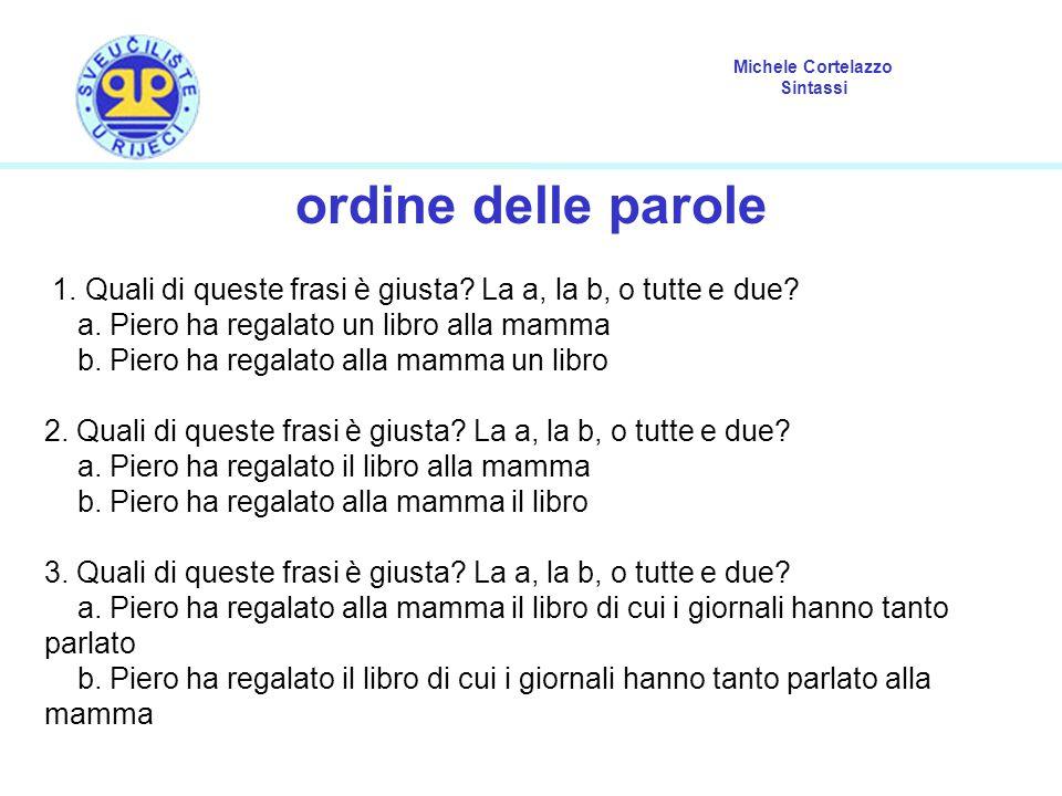 Michele Cortelazzo Sintassi ordine delle parole 1. Quali di queste frasi è giusta? La a, la b, o tutte e due? a. Piero ha regalato un libro alla mamma