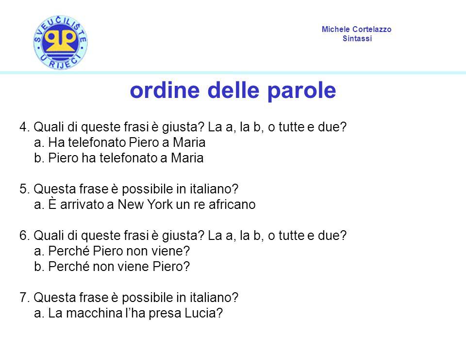 Michele Cortelazzo Sintassi ordine delle parole 4. Quali di queste frasi è giusta? La a, la b, o tutte e due? a. Ha telefonato Piero a Maria b. Piero