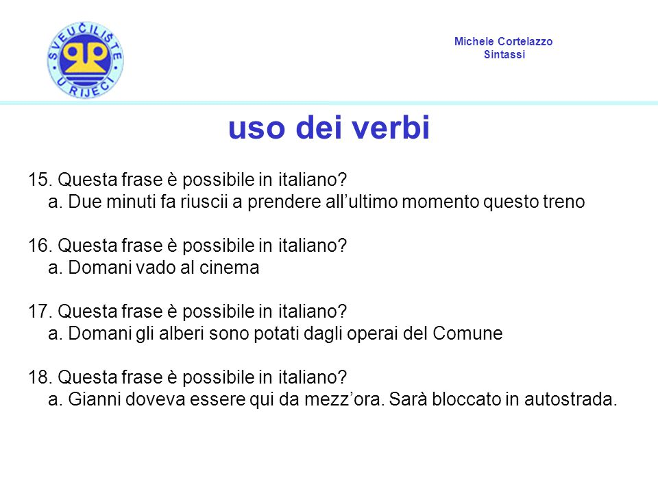 Michele Cortelazzo Sintassi uso dei verbi 15. Questa frase è possibile in italiano? a. Due minuti fa riuscii a prendere all'ultimo momento questo tren