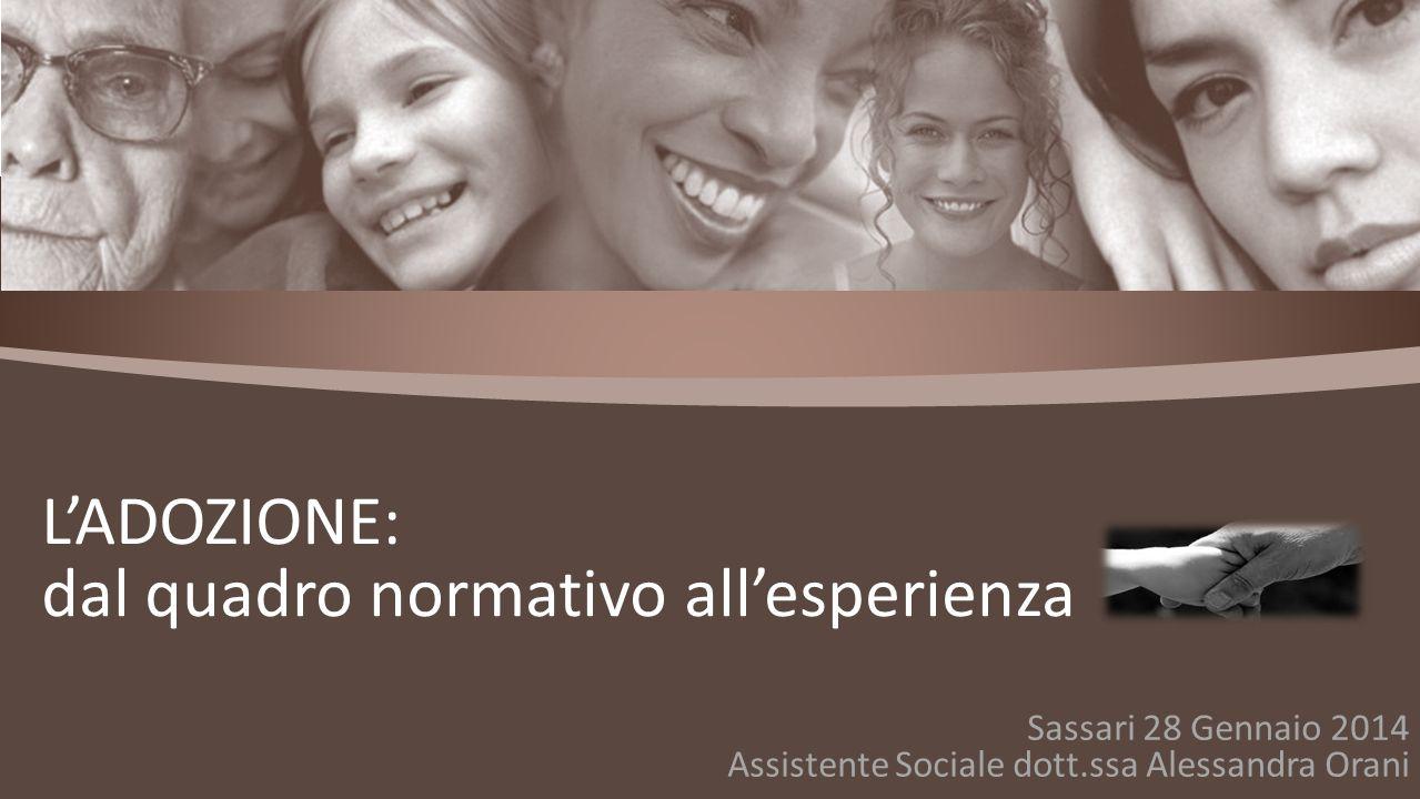 Sassari 28 Gennaio 2014 Assistente Sociale dott.ssa Alessandra Orani L'ADOZIONE: dal quadro normativo all'esperienza