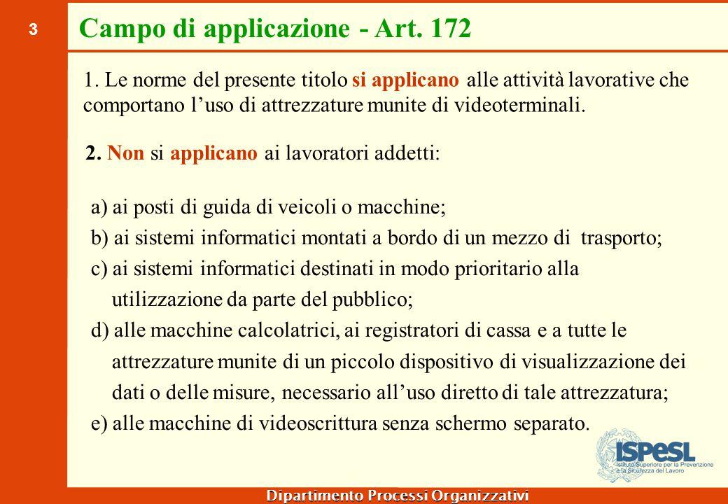 3 Dipartimento Processi Organizzativi Campo di applicazione - Art. 172 2. Non si applicano ai lavoratori addetti: a) ai posti di guida di veicoli o ma