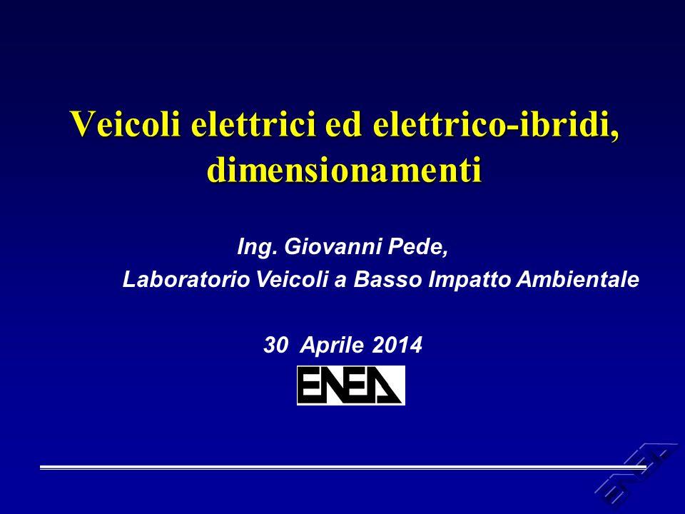 Veicoli elettrici ed elettrico-ibridi, dimensionamenti Ing. Giovanni Pede, Laboratorio Veicoli a Basso Impatto Ambientale 30 Aprile 2014