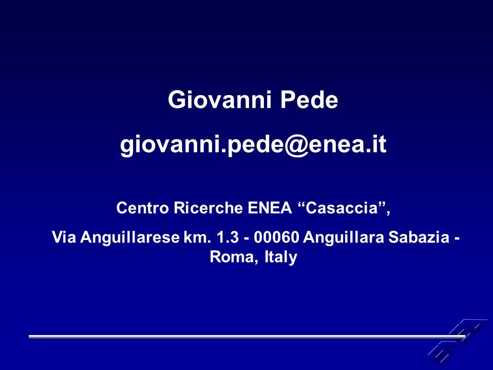"""Giovanni Pede giovanni.pede@enea.it Centro Ricerche ENEA """"Casaccia"""", Via Anguillarese km. 1.3 - 00060 Anguillara Sabazia - Roma, Italy"""