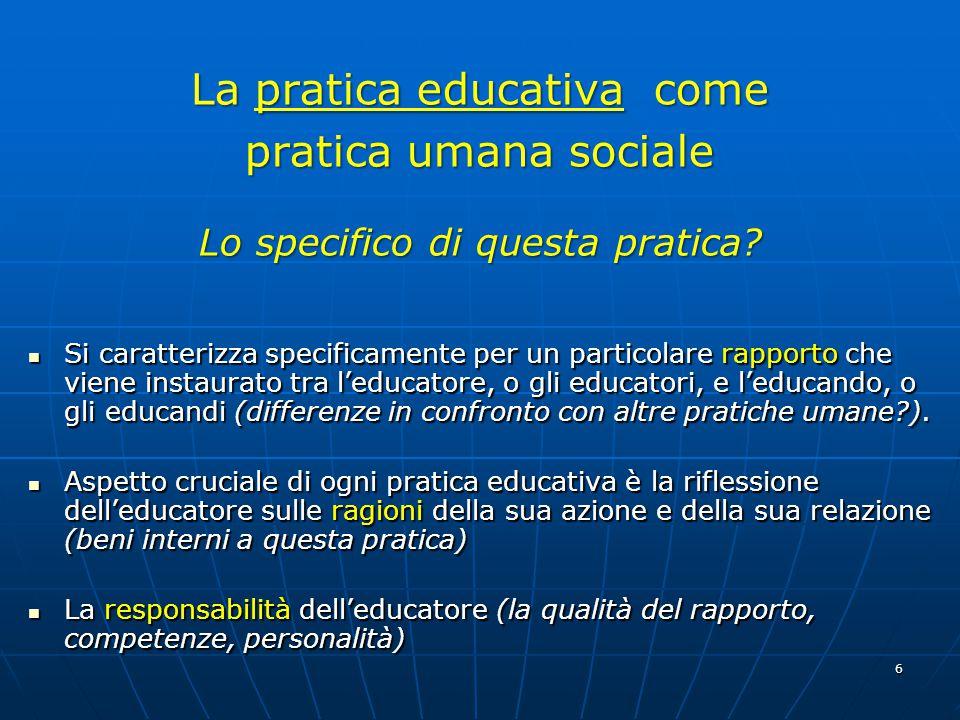 6 La pratica educativa come pratica umana sociale Lo specifico di questa pratica.