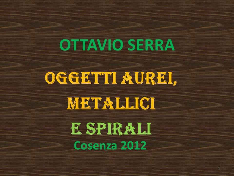 OTTAVIO SERRA OGGETTI AUREI, metallici E Spirali Cosenza 2012 1