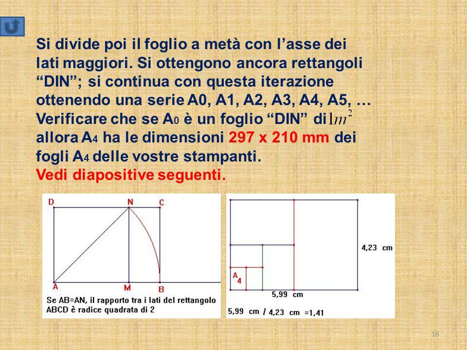 """16 Si divide poi il foglio a metà con l'asse dei lati maggiori. Si ottengono ancora rettangoli """"DIN""""; si continua con questa iterazione ottenendo una"""