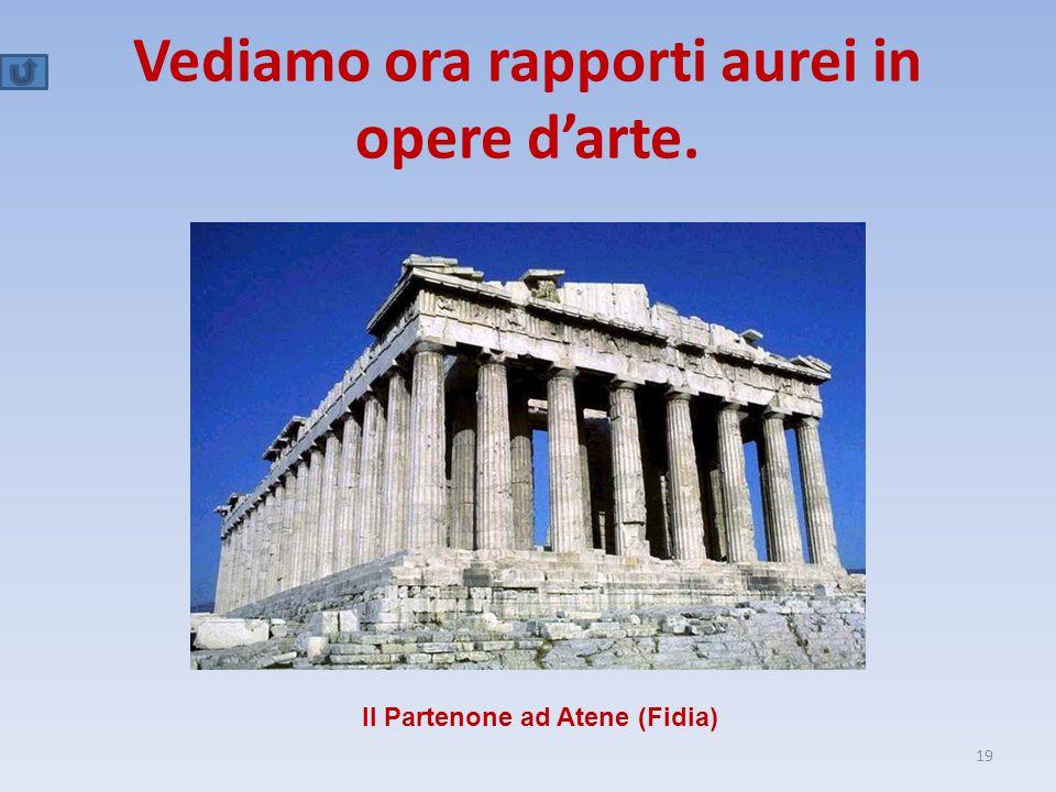 Vediamo ora rapporti aurei in opere d'arte. 19 Il Partenone ad Atene (Fidia)
