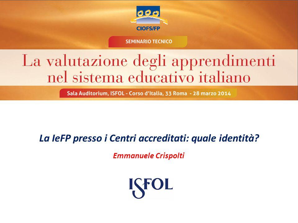 Emmanuele Crispolti La IeFP presso i Centri accreditati: quale identità Emmanuele Crispolti