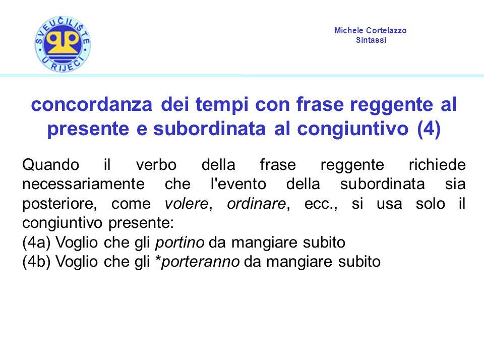 Michele Cortelazzo Sintassi concordanza dei tempi con frase reggente al presente e subordinata al congiuntivo (4) Quando il verbo della frase reggente