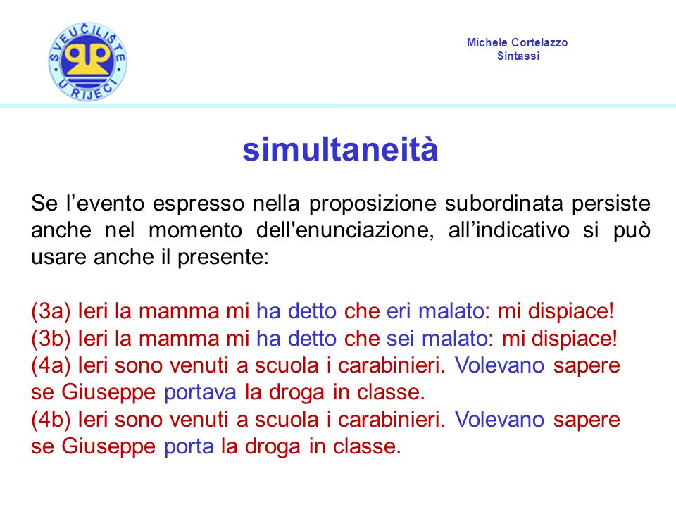 Michele Cortelazzo Sintassi simultaneità Se l'evento espresso nella proposizione subordinata persiste anche nel momento dell'enunciazione, all'indicat