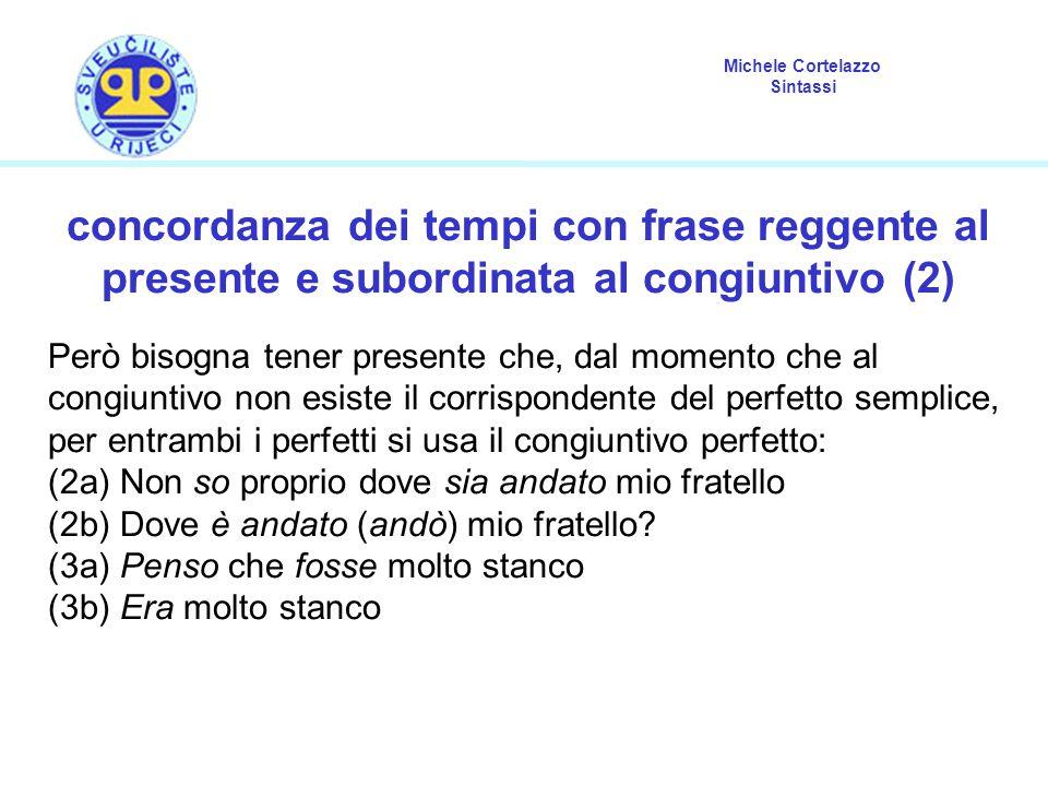 Michele Cortelazzo Sintassi concordanza dei tempi con frase reggente al presente e subordinata al congiuntivo (2) Però bisogna tener presente che, dal