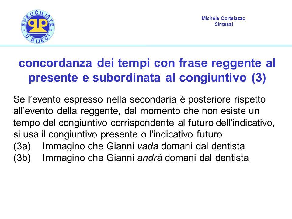 Michele Cortelazzo Sintassi concordanza dei tempi con frase reggente al presente e subordinata al congiuntivo (3) Se l'evento espresso nella secondari