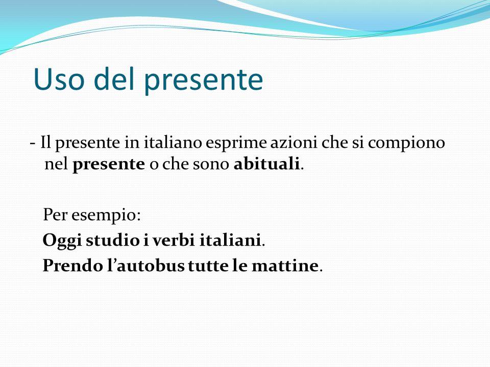 Uso del presente - Il presente in italiano esprime azioni che si compiono nel presente o che sono abituali. Per esempio: Oggi studio i verbi italiani.