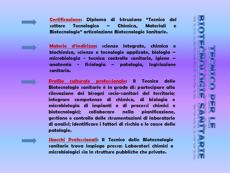 """Certificazione: Diploma di Istruzione """"Tecnico del settore Tecnologico – Chimica, Materiali e Biotecnologie"""" articolazione Biotecnologie Sanitarie. Ma"""