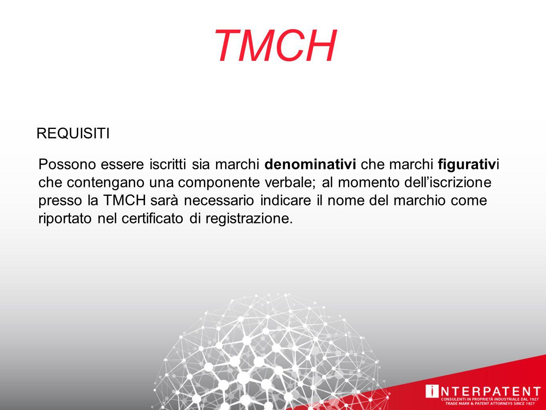 TMCH REQUISITI Possono essere iscritti sia marchi denominativi che marchi figurativi che contengano una componente verbale; al momento dell'iscrizione presso la TMCH sarà necessario indicare il nome del marchio come riportato nel certificato di registrazione.