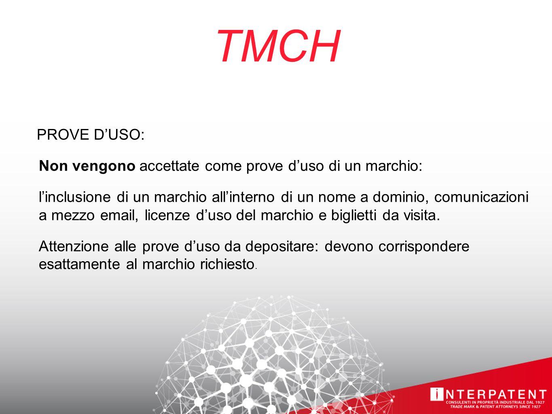 TMCH PROVE D'USO: Non vengono accettate come prove d'uso di un marchio: l'inclusione di un marchio all'interno di un nome a dominio, comunicazioni a mezzo email, licenze d'uso del marchio e biglietti da visita.