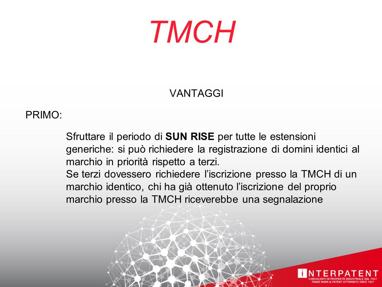 TMCH VANTAGGI PRIMO: Sfruttare il periodo di SUN RISE per tutte le estensioni generiche: si può richiedere la registrazione di domini identici al marchio in priorità rispetto a terzi.