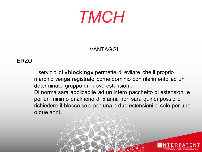 TMCH VANTAGGI TERZO: Il servizio di «blocking» permette di evitare che il proprio marchio venga registrato come dominio con riferimento ad un determinato gruppo di nuove estensioni.