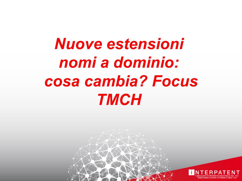 Nuove estensioni nomi a dominio: cosa cambia? Focus TMCH