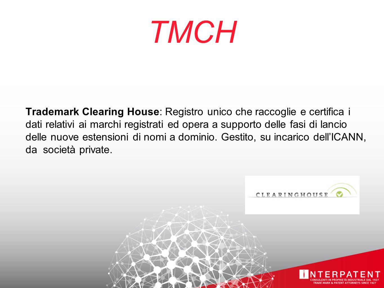 TMCH Trademark Clearing House: Registro unico che raccoglie e certifica i dati relativi ai marchi registrati ed opera a supporto delle fasi di lancio delle nuove estensioni di nomi a dominio.