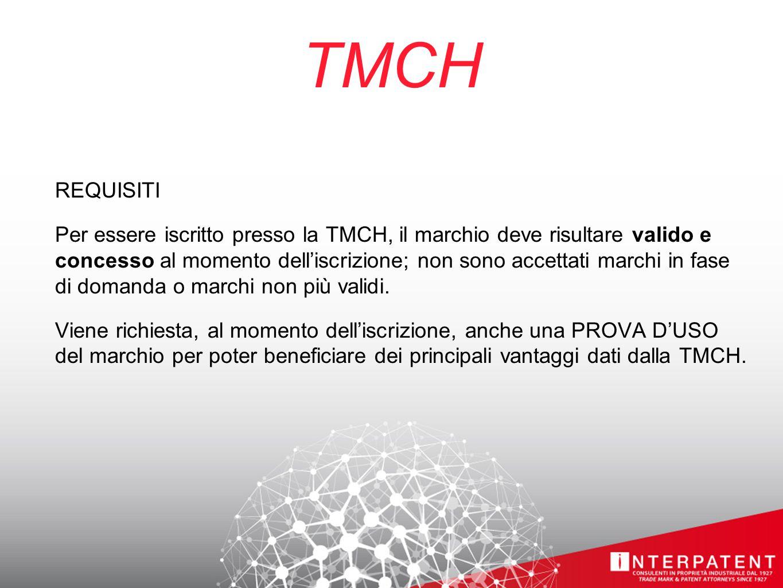TMCH REQUISITI Per essere iscritto presso la TMCH, il marchio deve risultare valido e concesso al momento dell'iscrizione; non sono accettati marchi in fase di domanda o marchi non più validi.