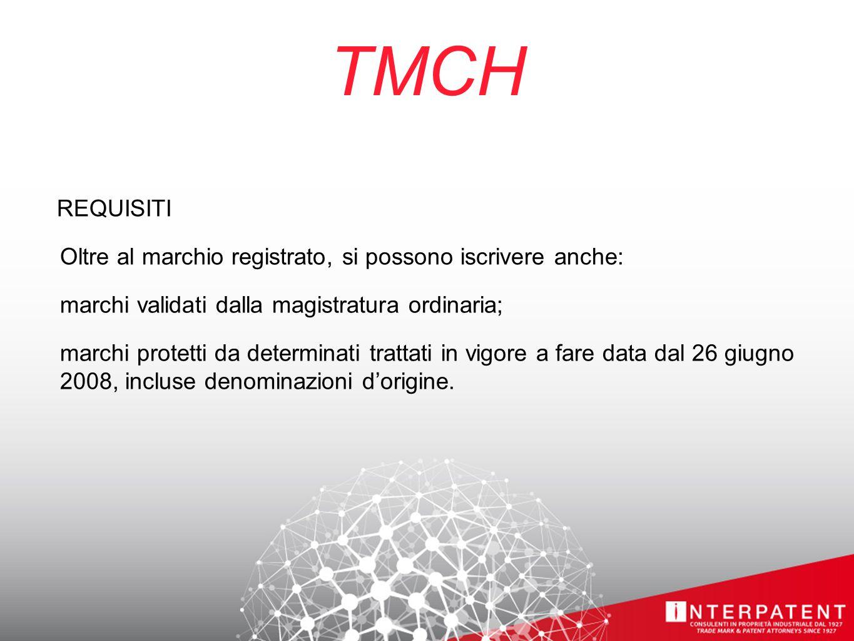 TMCH REQUISITI Oltre al marchio registrato, si possono iscrivere anche: marchi validati dalla magistratura ordinaria; marchi protetti da determinati trattati in vigore a fare data dal 26 giugno 2008, incluse denominazioni d'origine.