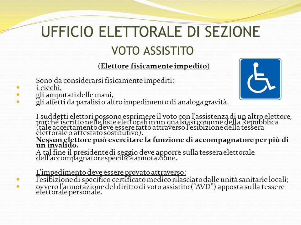 (Elettore fisicamente impedito) Sono da considerarsi fisicamente impediti: i ciechi, gli amputati delle mani, gli affetti da paralisi o altro impedimento di analoga gravità.