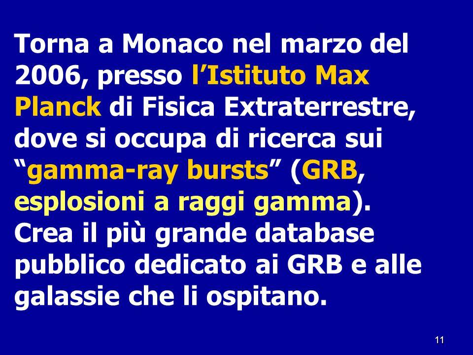 """11 Torna a Monaco nel marzo del 2006, presso l'Istituto Max Planck di Fisica Extraterrestre, dove si occupa di ricerca sui """"gamma-ray bursts"""" (GRB, es"""