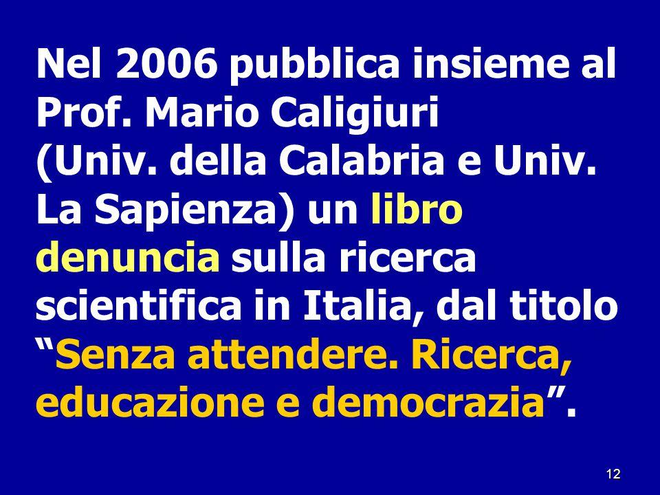 12 Nel 2006 pubblica insieme al Prof. Mario Caligiuri (Univ. della Calabria e Univ. La Sapienza) un libro denuncia sulla ricerca scientifica in Italia