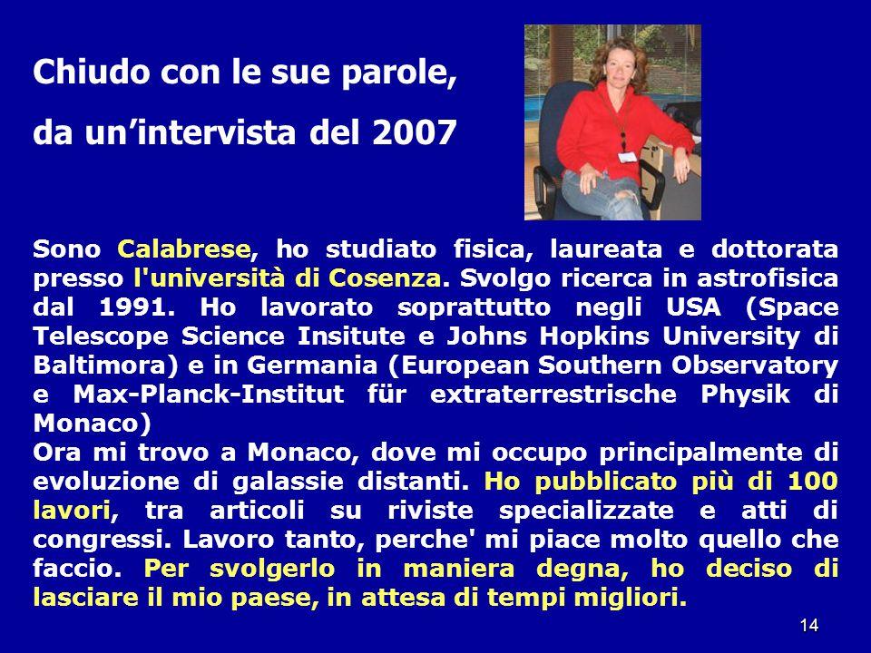 14 Sono Calabrese, ho studiato fisica, laureata e dottorata presso l'università di Cosenza. Svolgo ricerca in astrofisica dal 1991. Ho lavorato soprat