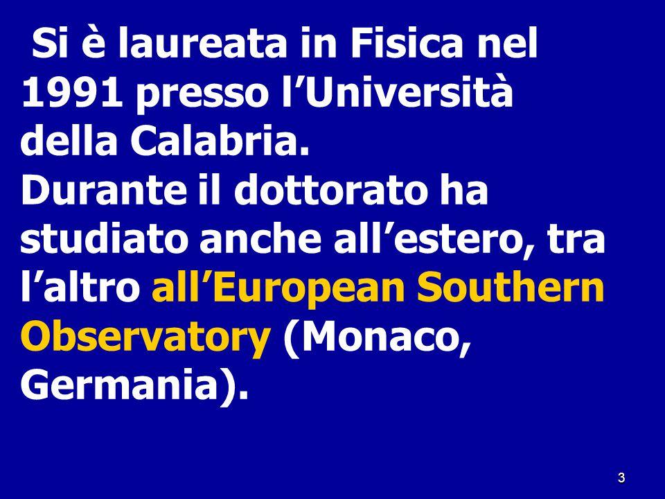 3 Si è laureata in Fisica nel 1991 presso l'Università della Calabria. Durante il dottorato ha studiato anche all'estero, tra l'altro all'European Sou
