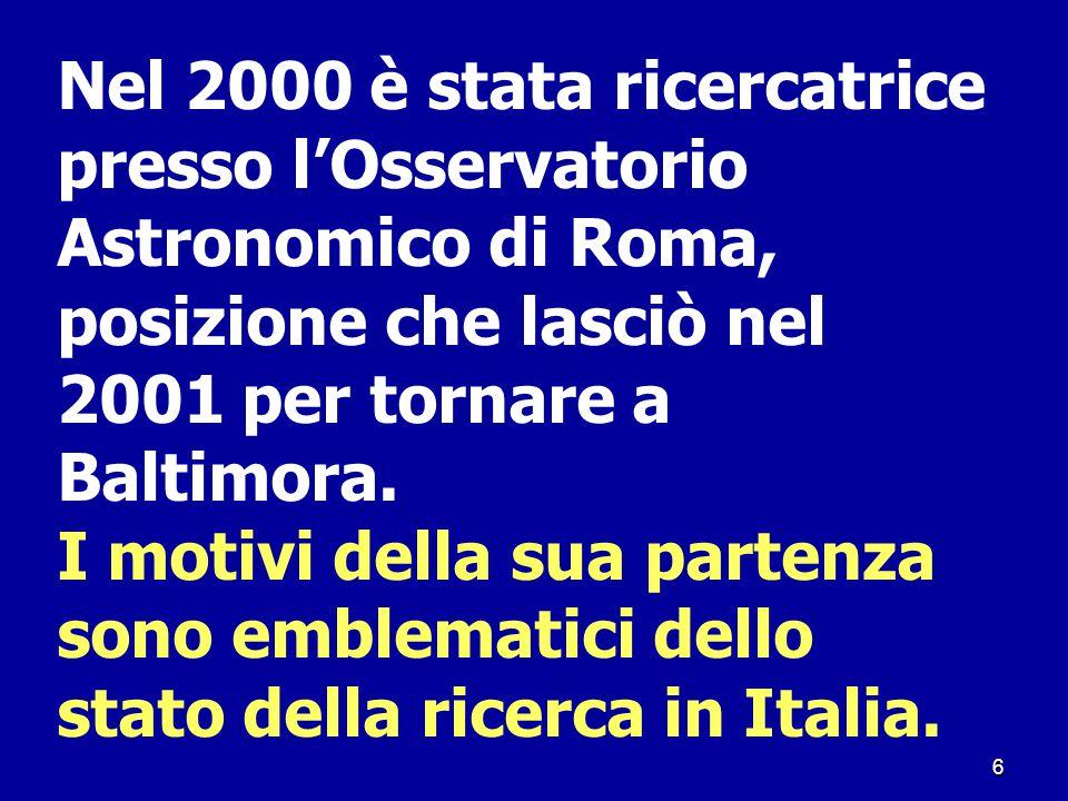 6 Nel 2000 è stata ricercatrice presso l'Osservatorio Astronomico di Roma, posizione che lasciò nel 2001 per tornare a Baltimora. I motivi della sua p