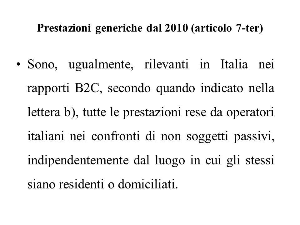 Prestazioni generiche dal 2010 (articolo 7-ter) Sono, ugualmente, rilevanti in Italia nei rapporti B2C, secondo quando indicato nella lettera b), tutt