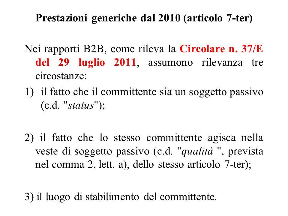 Prestazioni generiche dal 2010 (articolo 7-ter) Nei rapporti B2B, come rileva la Circolare n. 37/E del 29 luglio 2011, assumono rilevanza tre circosta