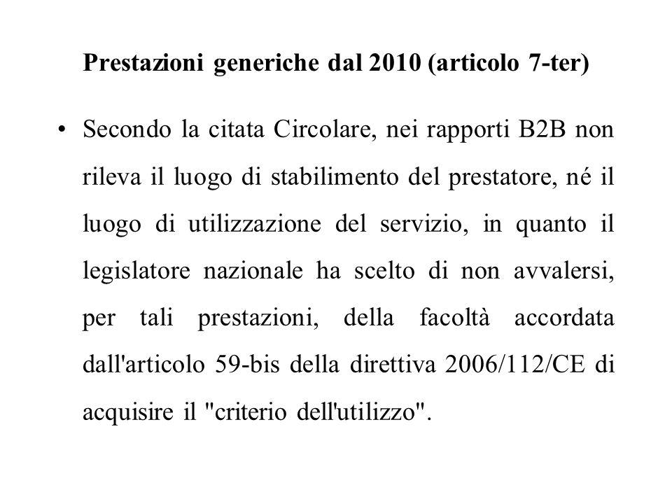 Prestazioni generiche dal 2010 (articolo 7-ter) Secondo la citata Circolare, nei rapporti B2B non rileva il luogo di stabilimento del prestatore, né i