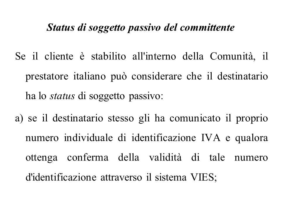 Status di soggetto passivo del committente Se il cliente è stabilito all'interno della Comunità, il prestatore italiano può considerare che il destina
