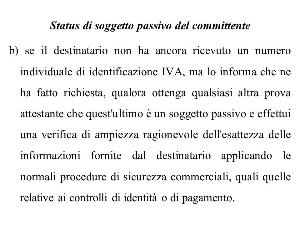 Status di soggetto passivo del committente b) se il destinatario non ha ancora ricevuto un numero individuale di identificazione IVA, ma lo informa ch