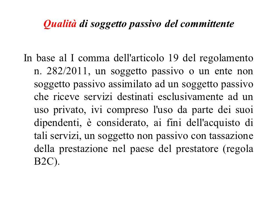 Qualità di soggetto passivo del committente In base al I comma dell'articolo 19 del regolamento n. 282/2011, un soggetto passivo o un ente non soggett