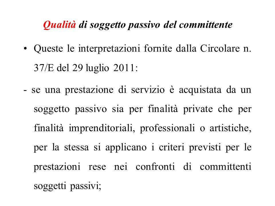 Queste le interpretazioni fornite dalla Circolare n. 37/E del 29 luglio 2011: - se una prestazione di servizio è acquistata da un soggetto passivo sia