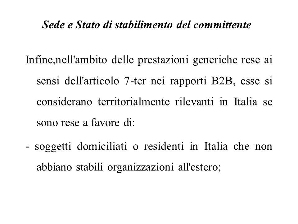 Sede e Stato di stabilimento del committente Infine,nell'ambito delle prestazioni generiche rese ai sensi dell'articolo 7-ter nei rapporti B2B, esse s