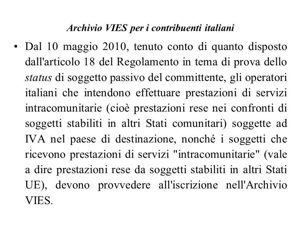 Archivio VIES per i contribuenti italiani Dal 10 maggio 2010, tenuto conto di quanto disposto dall'articolo 18 del Regolamento in tema di prova dello