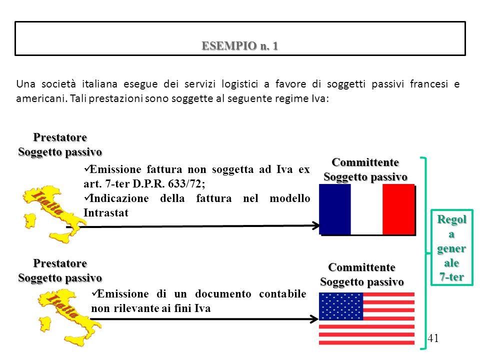 ESEMPIO n. 1 Una società italiana esegue dei servizi logistici a favore di soggetti passivi francesi e americani. Tali prestazioni sono soggette al se