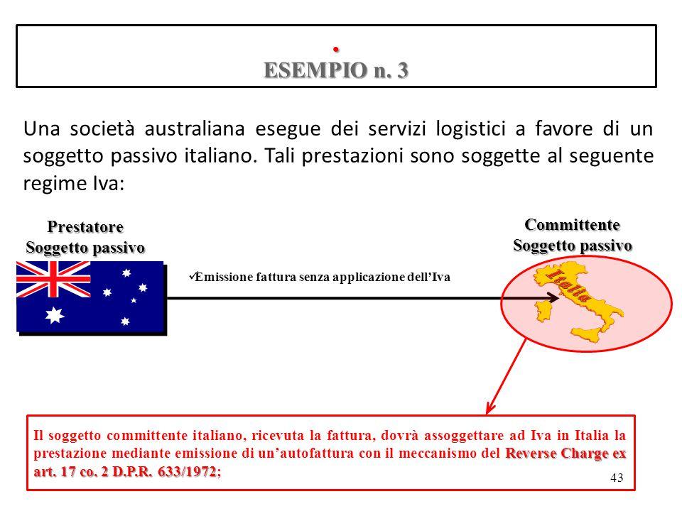 ESEMPIO n. 3 Una società australiana esegue dei servizi logistici a favore di un soggetto passivo italiano. Tali prestazioni sono soggette al seguente