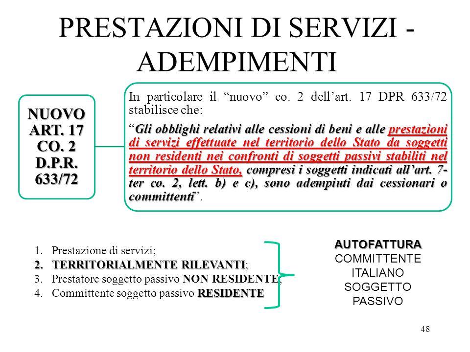 """PRESTAZIONI DI SERVIZI - ADEMPIMENTI 48 NUOVO ART. 17 CO. 2 D.P.R. 633/72 In particolare il """"nuovo"""" co. 2 dell'art. 17 DPR 633/72 stabilisce che: Gli"""